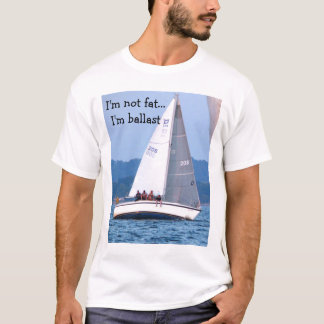 001, I'm not fat... I'm ballast T-Shirt