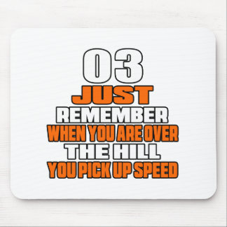 03 just remember when you are over the hill you pi mouse pad
