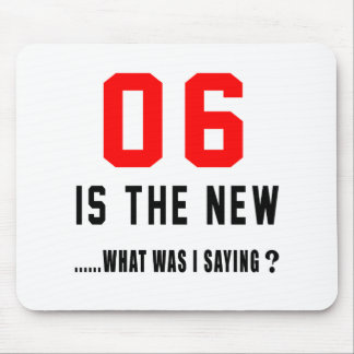 06 is the new ..what was i saying mousepads