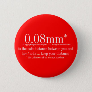 0.08mm* safe is the safe distance from hiv / aids 6 cm round badge