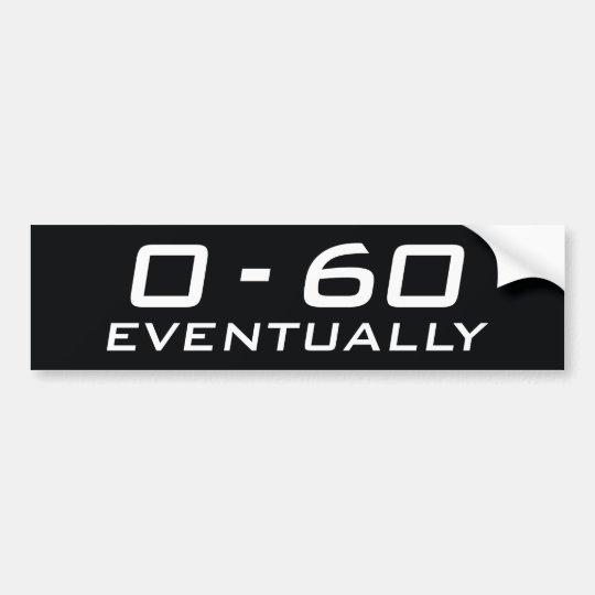 0-60 Eventually Bumper Sticker