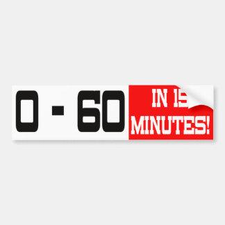 0 - 60 In 15 Minutes Bumper Sticker Car Bumper Sticker