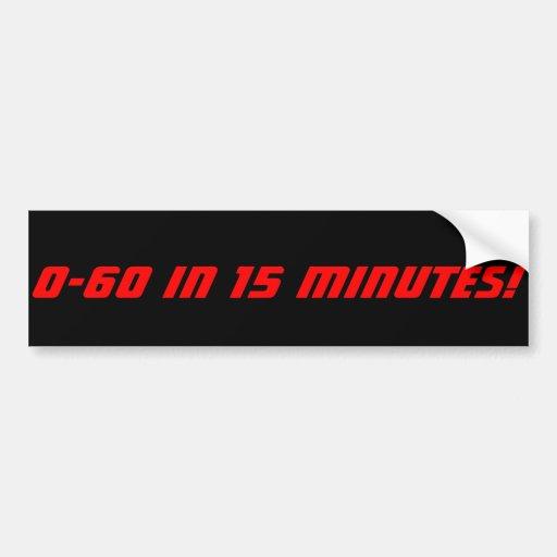 0-60 in 15 Minutes Bumper Stickers