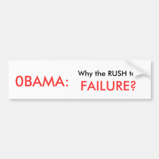 0BAMA: , Why the RUSH to, FAILURE? Bumper Sticker