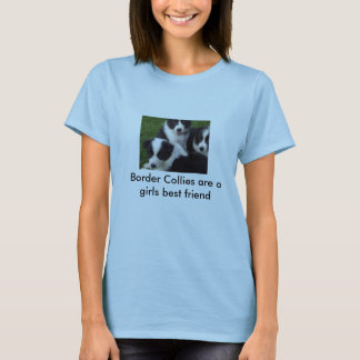 100_5125, Border Collies are a girls best friend T-Shirt