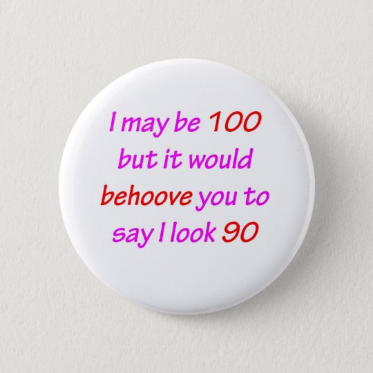 100 Behove You 6 Cm Round Badge