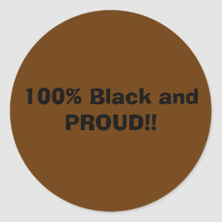 100% Black and PROUD!! Classic Round Sticker