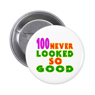 100 Never Looked So Good Birthday Designs Pinback Button