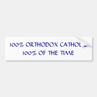 100% Orthodox Catholic Bumper Sticker