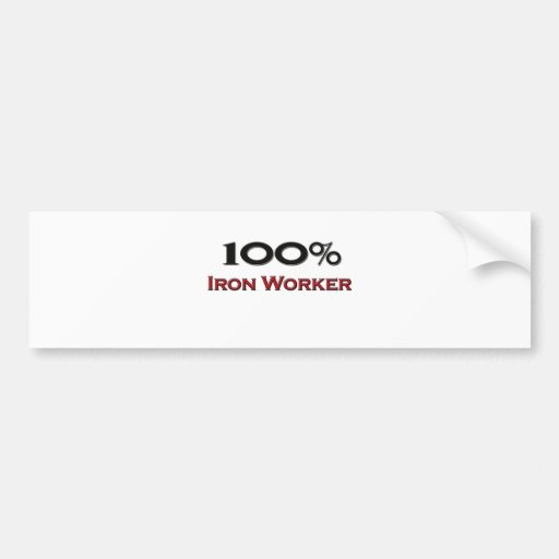 100 Percent Iron Worker Bumper Stickers