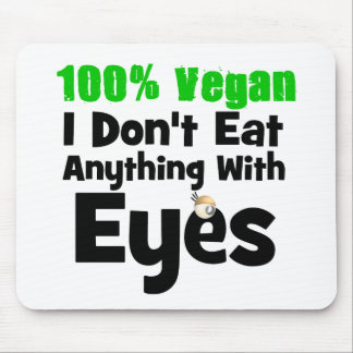 100 Percent Vegan I Don t Eat Anything With Eyes Mousepads