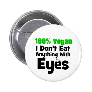 100 Percent Vegan I Don't Eat Anything With Eyes 6 Cm Round Badge