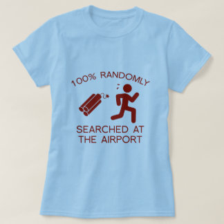 100% Randomly Searched At The Airport T-Shirt