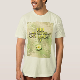 100 Years Old and Loving It Tshirt