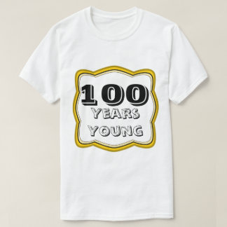 100 Years Young 100th Birthday T Shirts