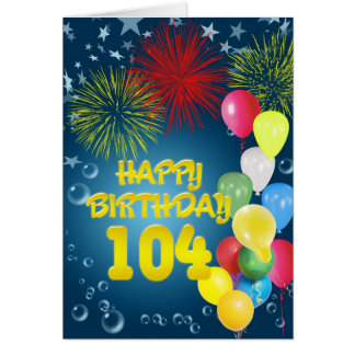 104th Birthday card with fireworks and balloons