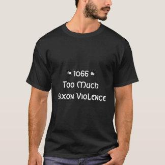 ~ 1066 ~Too Much Saxon Violence T-Shirt
