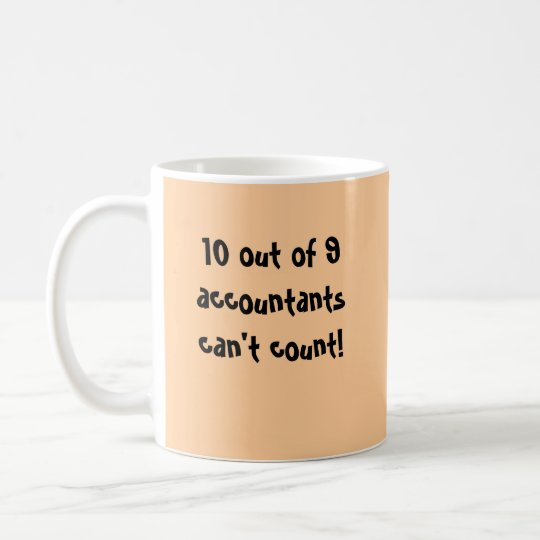 10 out of 9 accountants can't count! coffee