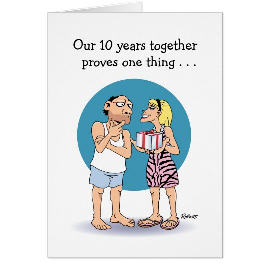 10 Year Anniversary Love Humour Card
