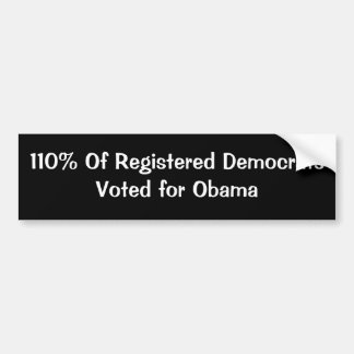 110% Of Registered DemocratsVoted for Obama Bumper Stickers