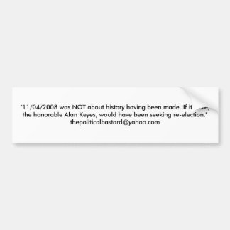 """11/04/2008 was NOT about history having been m... Bumper Sticker"