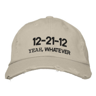 12-21-12 YEAH, WHATEVER EMBROIDERED BASEBALL CAP