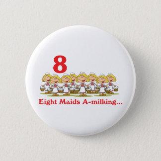 12 days eight maids a-milking 6 cm round badge