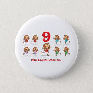 12 days nine ladies dancing 6 cm round badge