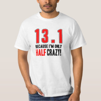 13.1 Because I'm Only Half Crazy T-shirt