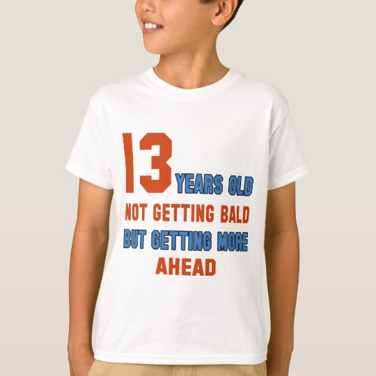 13 years old, not getting bald T-Shirt
