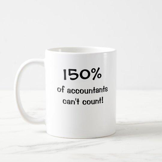 150% of accountants can't count! coffee mug