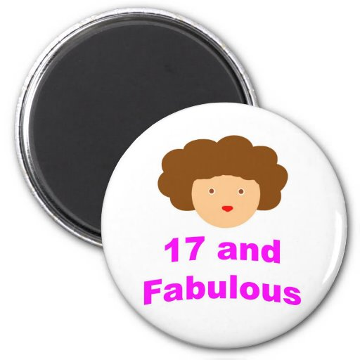 17 and Fabulous! Refrigerator Magnets