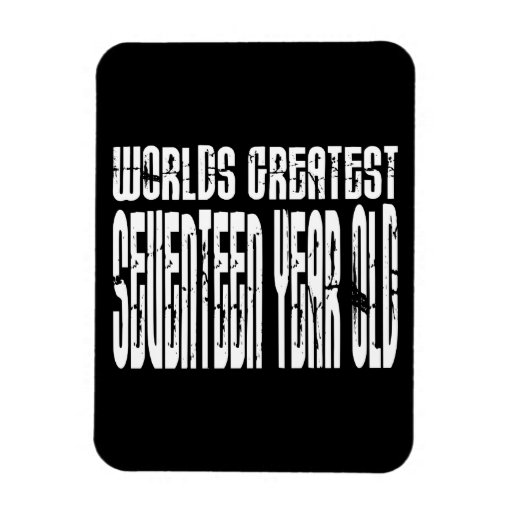 17th Birthdays Worlds Greatest Seventeen Year Old Magnet