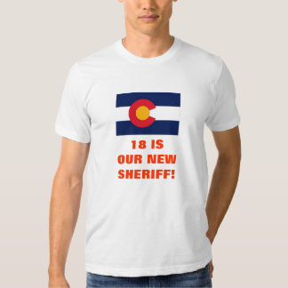18 IS OUR NEW SHERIFF! T SHIRT