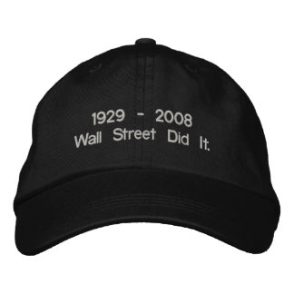 1929 - 2008 Wall Street Did It. Embroidered Hat