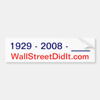 1929 - 2008 - ____, WallStreetDidIt.com Bumper Sticker