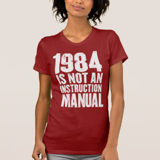 1984 is Not an Instruction Manual Tee Shirts
