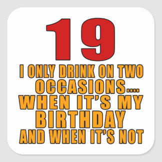 19 drink only when it's my birthday square sticker