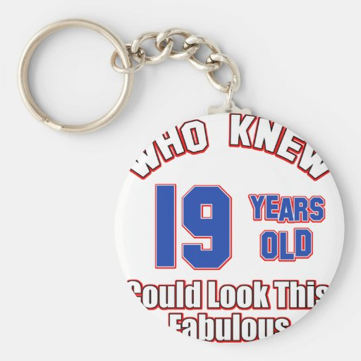 19 year old look fabulous keychains