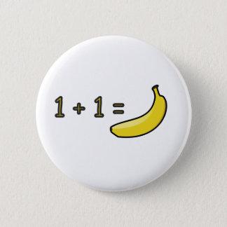 1 + 1 = Banana 6 Cm Round Badge