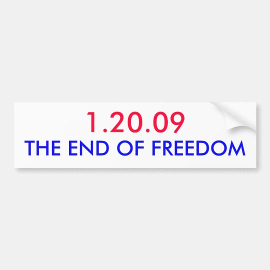 1.20.09, THE END OF FREEDOM BUMPER STICKER