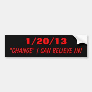 "1/20/13, ""CHANGE"" I CAN BELIEVE IN! BUMPER STICKER"