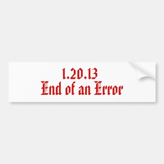 1.20.13 , End of an Error Bumper Sticker