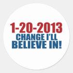 1-20-2013 Change Believe Classic Round Sticker