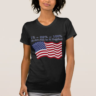 1% + 99% = 100% We Are ALL In It Together! Tees