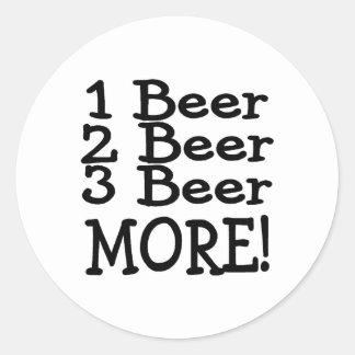 1 Beer 2 Beer 3 Beer More (Black) Round Sticker