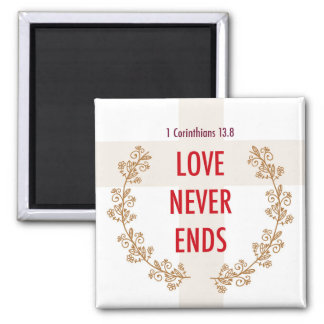 1 Corinthians 13 Love never ends. Magnet 2 Inch Square Magnet