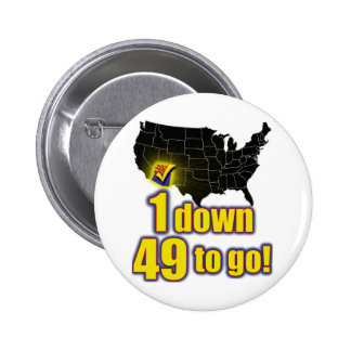 1 down, 49 to go! - Arizona Immigration 6 Cm Round Badge