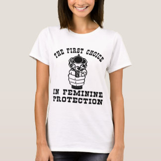 1st Choice In Feminie Protection, A Gun T-Shirt