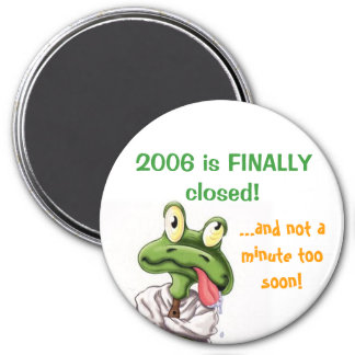 2006 is FINALLY closed! 7.5 Cm Round Magnet